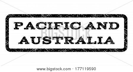 Pacific and Australia watermark stamp. Text caption inside rounded rectangle with grunge design style. Rubber seal stamp with dirty texture. Vector black ink imprint on a white background.