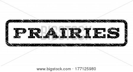 Prairies watermark stamp. Text caption inside rounded rectangle with grunge design style. Rubber seal stamp with scratched texture. Vector black ink imprint on a white background.
