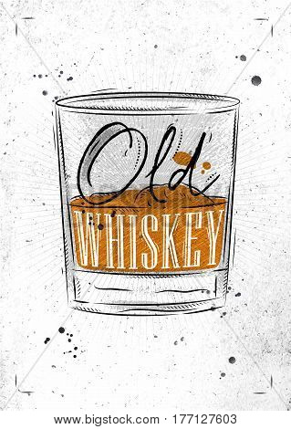 Poster glass of whiskey lettering old whiskey drawing with chalk on dirty paper background