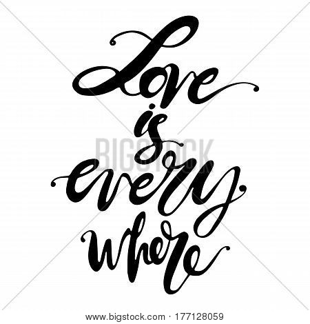 Phrase love is everywhere in handwriting. Modern hand drawn calligraphy. Lettering for print and posters. Typography poster design.
