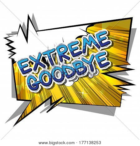 Extreme Goodbye - Comic book style phrase on abstract background.