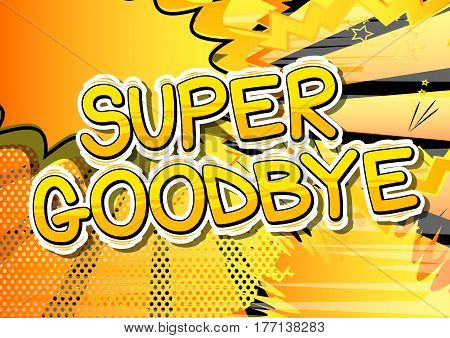 Super Goodbye - Comic book style phrase on abstract background.