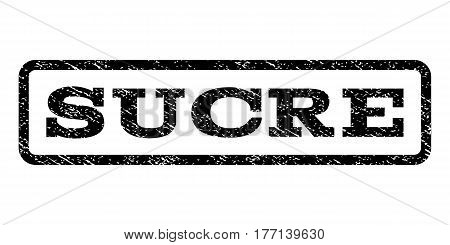 Sucre watermark stamp. Text caption inside rounded rectangle frame with grunge design style. Rubber seal stamp with dirty texture. Vector black ink imprint on a white background.