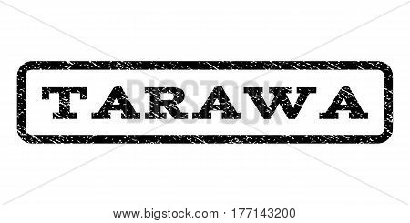 Tarawa watermark stamp. Text tag inside rounded rectangle with grunge design style. Rubber seal stamp with scratched texture. Vector black ink imprint on a white background.