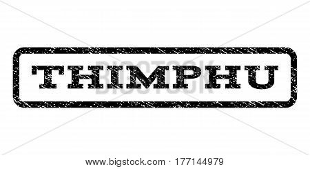 Thimphu watermark stamp. Text caption inside rounded rectangle frame with grunge design style. Rubber seal stamp with unclean texture. Vector black ink imprint on a white background.