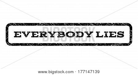Everybody Lies watermark stamp. Text caption inside rounded rectangle frame with grunge design style. Rubber seal stamp with dirty texture. Vector black ink imprint on a white background.