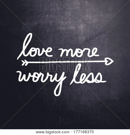 Quotes on Chalkboard - Love more worry less