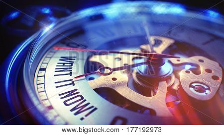 Pocket Watch Face with Want IT Now Text on it. Business Concept with Vintage Effect. Light Leaks Effect. 3D Render.