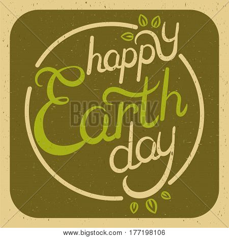 Let the Earth rest. Love of man and planet. Equinox. Calligraphy Earth Day. Happy Earth Day hand lettering background. Vector illustration.