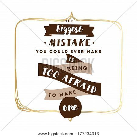 Inspirational quote about biggest mistake, motivation. Typography for poster, invitation, greeting card or t-shirt. Vector lettering, inscription, calligraphy design. Text background