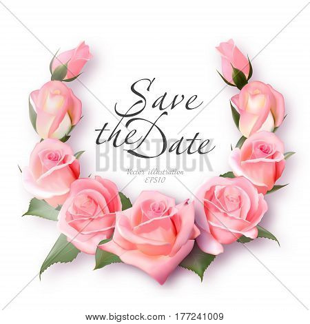 Realistic rose wreath. Delicate pink roses frame. Vintage Wedding Invitation Card. Elegant Floral Frame with Beautiful Roses. Save the date lettering. Vector Illustration