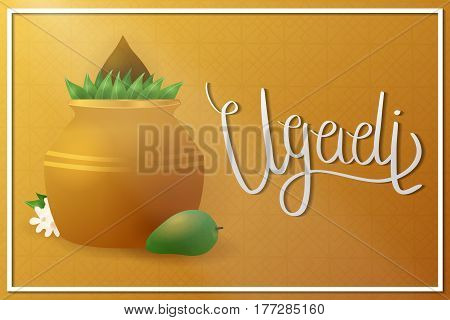 Vector background with Kalash, mango, flowers and lettering for Happy Ugadi Festival.