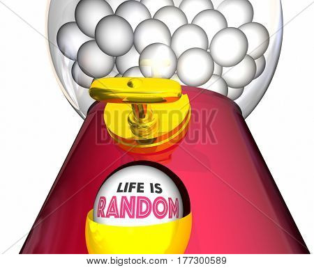 Life is Random Gumball Machine Words 3d Illustration