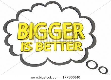 Bigger is Better Size Matters Words Thought Clud 3d Illustration