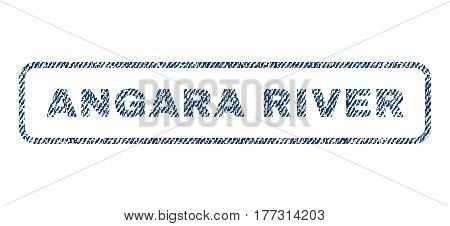 Angara River text textile seal stamp watermark. Blue jeans fabric vectorized texture. Vector caption inside rounded rectangular shape. Rubber sticker with fiber textile structure.