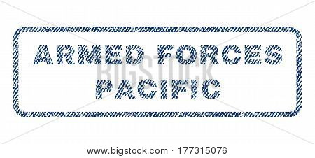 Armed Forces Pacific text textile seal stamp watermark. Blue jeans fabric vectorized texture. Vector tag inside rounded rectangular shape. Rubber sticker with fiber textile structure.