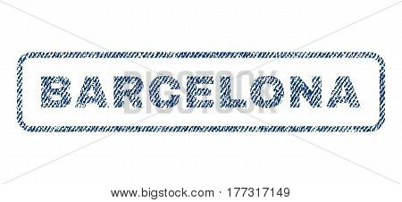 Barcelona text textile seal stamp watermark. Blue jeans fabric vectorized texture. Vector caption inside rounded rectangular shape. Rubber emblem with fiber textile structure.