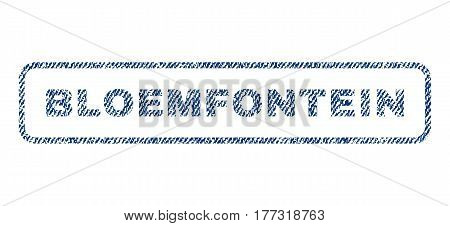 Bloemfontein text textile seal stamp watermark. Blue jeans fabric vectorized texture. Vector tag inside rounded rectangular banner. Rubber sign with fiber textile structure.