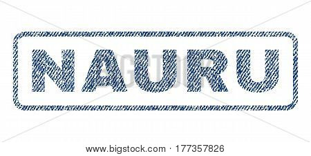 Nauru text textile seal stamp watermark. Blue jeans fabric vectorized texture. Vector caption inside rounded rectangular shape. Rubber sign with fiber textile structure.