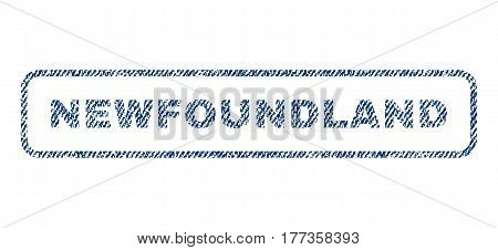 Newfoundland text textile seal stamp watermark. Blue jeans fabric vectorized texture. Vector tag inside rounded rectangular shape. Rubber sign with fiber textile structure.