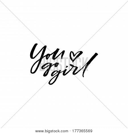 Hand drawn brush lettering You go girl isolated on white bavkground