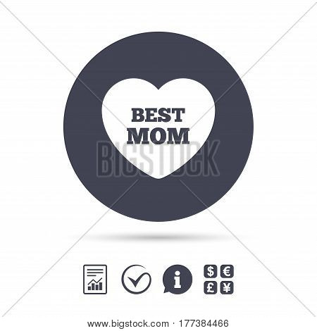 Best mom sign icon. Heart love symbol. Report document, information and check tick icons. Currency exchange. Vector