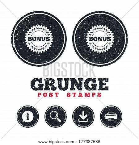 Grunge post stamps. Bonus sign icon. Special offer star symbol. Information, download and printer signs. Aged texture web buttons. Vector