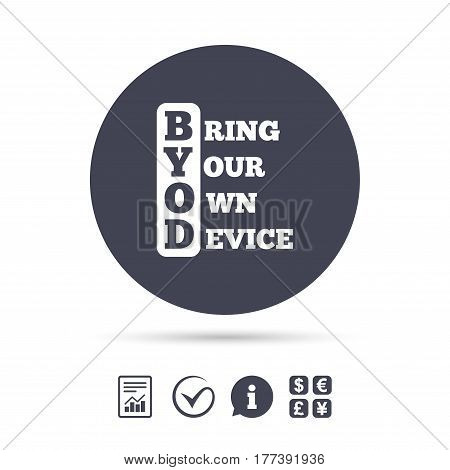 BYOD sign icon. Bring your own device symbol. Report document, information and check tick icons. Currency exchange. Vector
