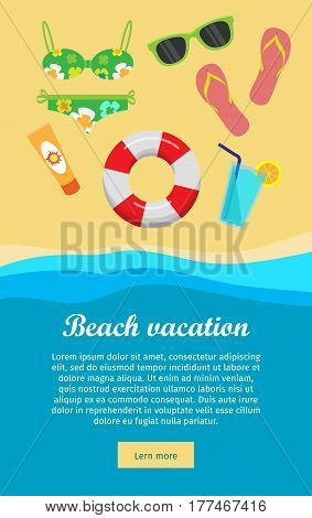 Beach vacation banner. Sea beach with lifebuoy, fins, cocktail, swimsuit, sunglasses, sun block on sand. Tidal bore. Concept of holiday at sea. Beach activities. Vector illustration in flat design.