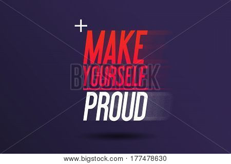 Advertise Sport - Make Yourself Proud - Self Esteem Advertising Motivational Workout and Fitness Gym Quote Fitness Club Motivation Typography Poster Concept
