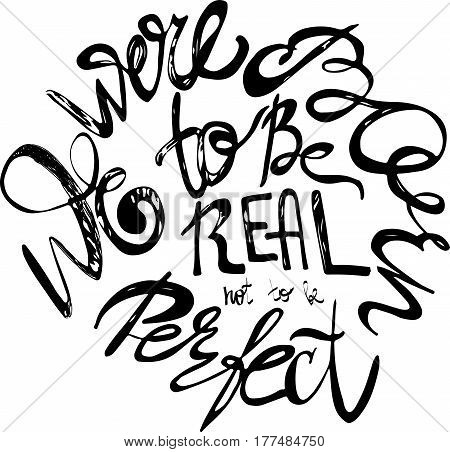 We were born to be real not to be perfect. custom hand lettering apparel t-shirt print design typographic composition phrase quote poster