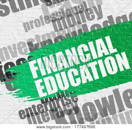 Business Education Concept: Financial Education on White Brick Wall Background with Wordcloud Around It. Financial Education. Green Message on the White Brickwall.