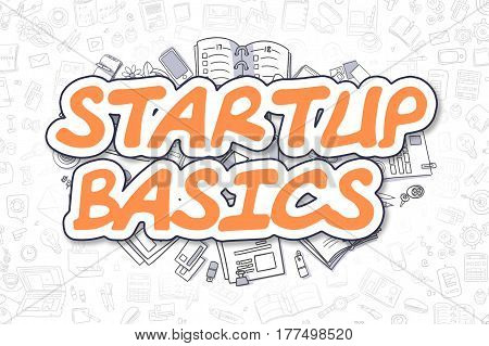 Startup Basics Doodle Illustration of Orange Word and Stationery Surrounded by Doodle Icons. Business Concept for Web Banners and Printed Materials.