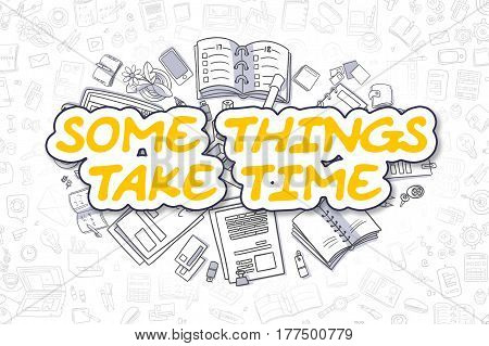 Yellow Word - Some Things Take Time. Business Concept with Doodle Icons. Some Things Take Time - Hand Drawn Illustration for Web Banners and Printed Materials.