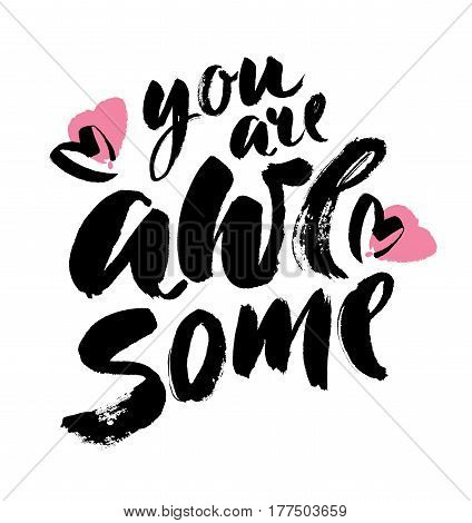 You are awesome. Modern brush calligraphy. Handwritten ink lettering. Hand drawn design elements. Vector
