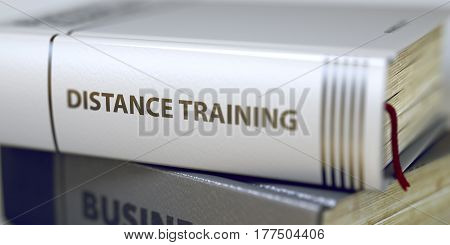 Distance Training. Book Title on the Spine. Book Title on the Spine - Distance Training. Book Title of Distance Training. Distance Training Concept on Book Title. Toned Image. Selective focus. 3D.