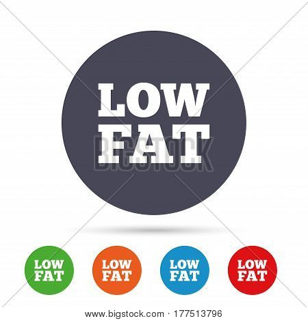 Low fat sign icon. Salt, sugar food symbol. Round colourful buttons with flat icons. Vector