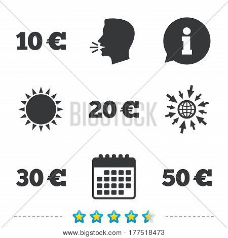 Money in Euro icons. 10, 20, 30 and 50 EUR symbols. Money signs Information, go to web and calendar icons. Sun and loud speak symbol. Vector