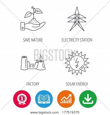 Electricity station, factory and solar energy icons. Save nature linear sign. Award medal, growth chart and opened book web icons. Download arrow. Vector