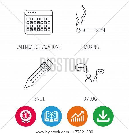 Dialogue, pencil and smoking icons. Vacation calendar linear sign. Award medal, growth chart and opened book web icons. Download arrow. Vector