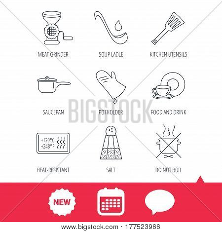 Soup ladle, potholder and kitchen utensils icons. Salt, not boil and saucepan linear signs. Meat grinder, water drop and coffee cup icons. New tag, speech bubble and calendar web icons. Vector