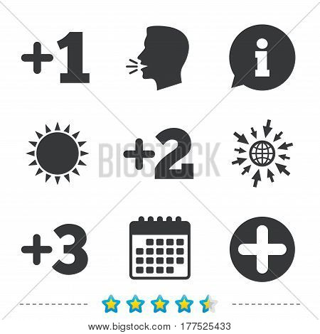 Plus icons. Positive symbol. Add one, two, three and four more sign. Information, go to web and calendar icons. Sun and loud speak symbol. Vector