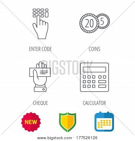 Calculator, coins and cheque icons. Enter code linear sign. Shield protection, calendar and new tag web icons. Vector