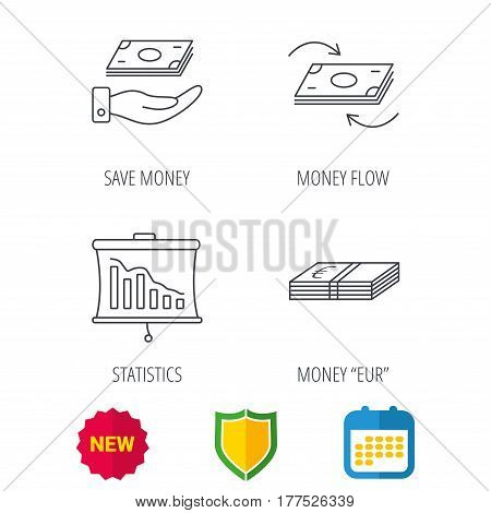 Banking, cash money and statistics icons. Money flow, save money linear sign. Shield protection, calendar and new tag web icons. Vector