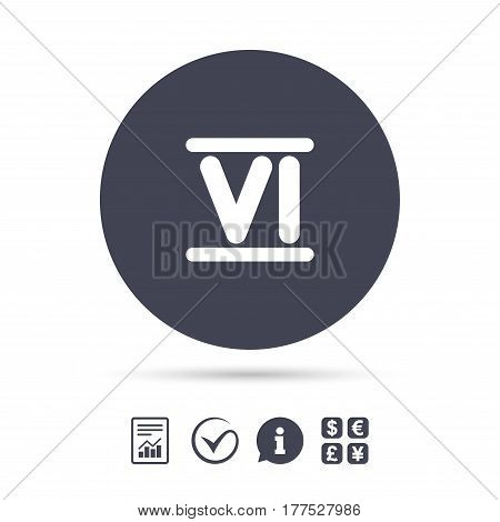 Roman numeral six sign icon. Roman number six symbol. Report document, information and check tick icons. Currency exchange. Vector