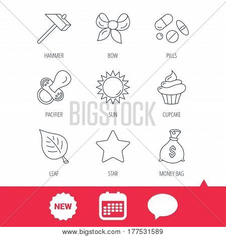 Money bag, star and bow icons. Leaf, pacifier and sun linear signs. Cupcake, pills and hammer flat line icons. New tag, speech bubble and calendar web icons. Vector