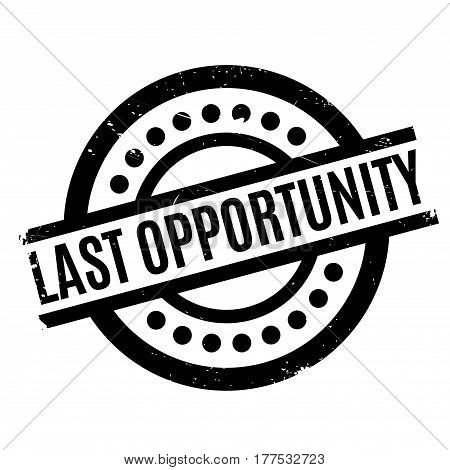 Last Opportunity rubber stamp. Grunge design with dust scratches. Effects can be easily removed for a clean, crisp look. Color is easily changed.