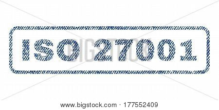 ISO 27001 text textile seal stamp watermark. Blue jeans fabric vectorized texture. Vector tag inside rounded rectangular banner. Rubber emblem with fiber textile structure.