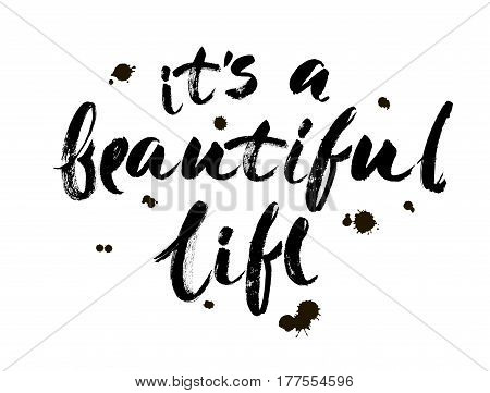 Positive life quote 'It's a beautiful life'. Hand drawn calligraphic lettering isolated on white background. Modern brush calligraphy. Vector