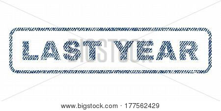 Last Year text textile seal stamp watermark. Blue jeans fabric vectorized texture. Vector tag inside rounded rectangular banner. Rubber emblem with fiber textile structure.